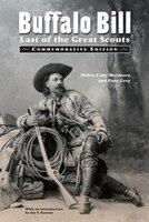 Buffalo Bill: Last of the Great Scouts (Commemorative Edition) - Helen Cody Wetmore, Zane Grey