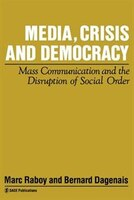 Media, Crisis And Democracy: Mass Communication And The Disr