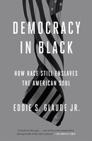 Democracy In Black: How Race Still Enslaves The American