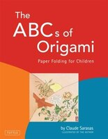 The Abc's Of Origami: Paper Folding For Children [origami Book, 26 Projects]
