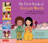 My First Book Of Korean Words: An Abc Rhyming Book Of Korean