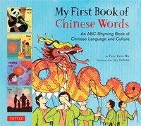 My First Book Of Chinese Words: An Abc Rhyming Book Of Chine