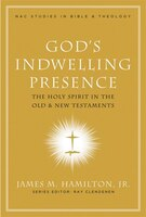 GODS INDWELLING PRESENCE: The Holy Spirit in the Old and New Testaments