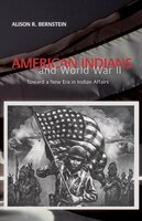 American Indians And World War Ii:  Toward A New Era In Indian Affairs