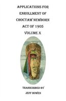 Applications For Enrollment Of Choctaw Newborn, Act Of 1905. Volume X