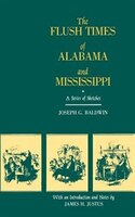 The Flush Times of Alabama and Mississippi:  A Series of Sketches by Joseph G. Baldwin