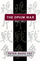 Opium War, 1840-1842:  Barbarians In The Celestial Empire In The Early Part Of The Nineteenth Century And The War By Which They Fo