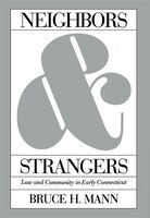 Neighbors and Strangers:  Law and Community in Early Connecticut: NEIGHBORS & STRANGERS