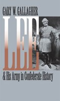 Lee And His Army In Confederate History: