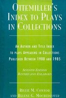 Ottemiller's Index to Plays in Collections: An Author and Title Index to Plays in Collections Published Between 1900 and