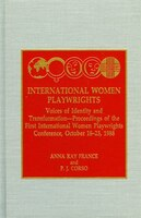International Women Playwrights: Voices of Identity and Transformation-Proceedings of the First International Women Playwrights Co