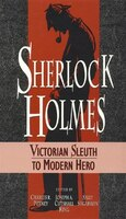 Sherlock Holmes: Victorian Sleuth to Modern Hero