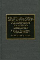 Traditional World Music Influences in Contemporary Solo Piano Literature: A Selected Bibliographic Survey and Review