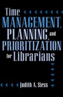 Time Management, Planning, And Prioritization For Librarians