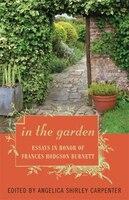 In the Garden: Essays in Honor of Frances Hodgson Burnett