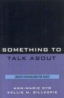 Something to Talk About: Creative Booktalking for Adults