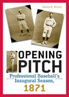 Opening Pitch: Professional Baseball's Inaugural Season