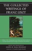 The Collected Writings Of Franz Liszt: Dramaturgical Leaves: Essays About Musical Works For The Stage And Queries About The Stage,