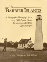 The Barrier Islands: A Photographic History Of Life On Hog, Cobb, Smith, Cedar, Parramore, Metompkin, And Assateague