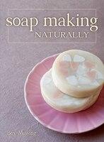 Soap Making Naturally