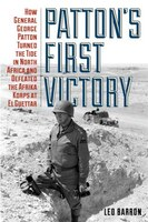 Patton's First Victory: How General George Patton Turned The Tide In North Africa And Defeated The Afrika Korps At El