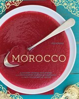 Morocco: A Culinary Journey with Recipes from the Spice-Scented Markets of Marrakech to the Date-Filled Oasi