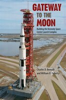 Gateway To The Moon:  Building The Kennedy Space Center Laun