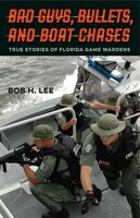 Bad Guys, Bullets, and Boat Chases: True Stories of Florida