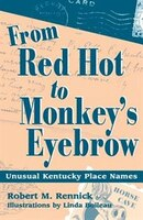 From Red Hot to Monkey's Eyebrow:  Unusual Kentucky Place Names