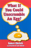 What If You Could Unscramble an Egg? - Robert Ehrlich