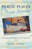 Public Places, Private Journeys: Ethnography, Entertainment, and the Tourist Gaze