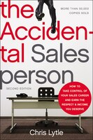 The Accidental Salesperson: How to Take Control of Your Sales Career and Earn the Respect and Income You Deserve