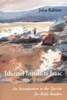 Ishmael Instructs Isaac:  An Introduction to the Qur'an for Bible Readers