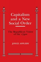 Capitalism and a New Social Order: The Republican Vision of the 1790s