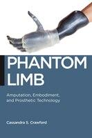 """Phantom Limb: """"amputation, Embodiment, And Prosthetic Technology"""""""