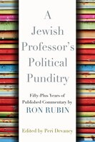 A Jewish Professor's Political Punditry: Fifty-Plus Years of Published Commentary by Ron Rubin