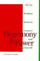 Hegemony And Power: On the Relation between Gramsci and Machiavelli
