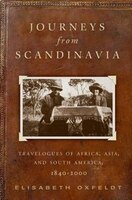 Journeys from Scandinavia: Travelogues Of Africa, Asia, And South America, 1840?2000