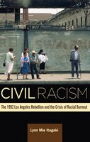 Civil Racism: The 1992 Los Angeles Rebellion And The Crisis Of Racial Burnout