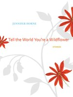 Tell the World You're a Wildflower: Stories