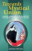 Towards Mystical Union:  A Modern Commentary On The Mystical Text The Interior Castle By St Teresa Of Avila