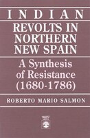 Indian Revolts in Northern New Spain: A Synthesis of Resistence (1680-1786)