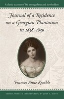Journal of a Residence on a Georgian Plantation in 1838-1839 - Frances Anne Kemble