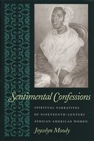 Sentimental Confessions: Spiritual Narratives of Nineteenth-Century African American Women