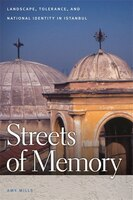 Streets of Memory: Landscape, Tolerance, and National Identity in Istanbul