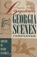"""Augustus Baldwin Longstreet's """"Georgia Scenes"""" Completed: A Scholarly Text"""