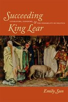 Succeeding King Lear: Literature, Exposure, and the Possibility of Politics