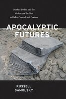 Apocalyptic Futures: Marked Bodies and the Violence of the Text in Kafka, Conrad, and Coetzee