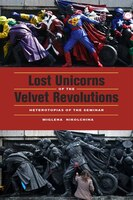 Lost Unicorns of the Velvet Revolutions: Heterotopias of the Seminar