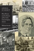 Angels of Mercy: White Women and the History of New Yorks Colored Orphan Asylum